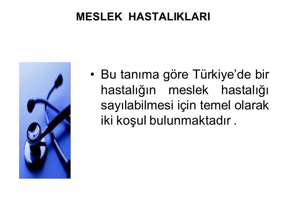 MESLEK HASTALIKLARI Bu tanıma göre Türkiye'de bir hastalığın meslek hastalığı sayılabilmesi için temel olarak iki koşul bulunmaktadır.