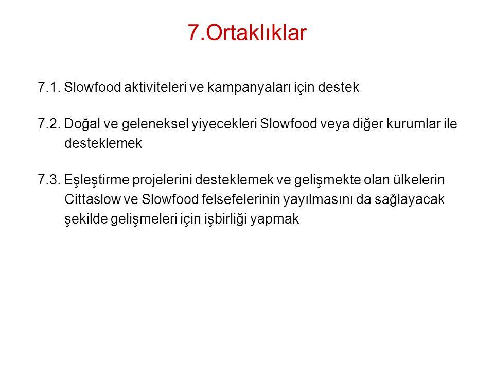7.Ortaklıklar 7.1. Slowfood aktiviteleri ve kampanyaları için destek 7.2. Doğal ve geleneksel yiyecekleri Slowfood veya diğer kurumlar ile desteklemek