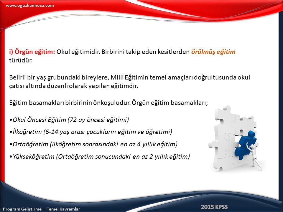 Program Geliştirme – Temel Kavramlar www.oguzhanhoca.com i) Örgün eğitim: Okul eğitimidir. Birbirini takip eden kesitlerden örülmüş eğitim türüdür. Be