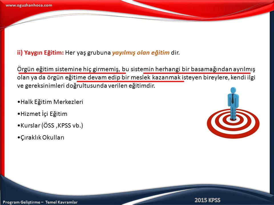 Program Geliştirme – Temel Kavramlar www.oguzhanhoca.com ii) Yaygın Eğitim: Her yaş grubuna yayılmış olan eğitim dir. Örgün eğitim sistemine hiç girme