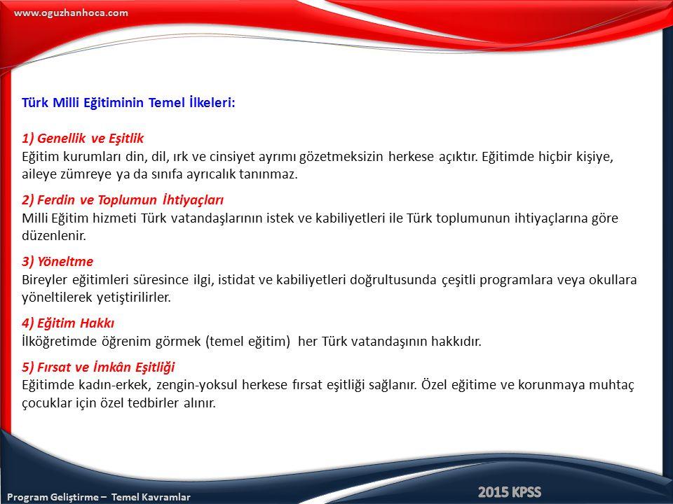 www.oguzhanhoca.com Türk Milli Eğitiminin Temel İlkeleri: 1) Genellik ve Eşitlik Eğitim kurumları din, dil, ırk ve cinsiyet ayrımı gözetmeksizin herke