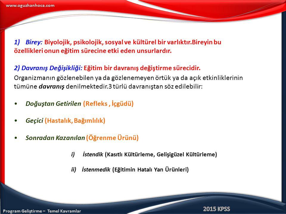 www.oguzhanhoca.com 1)Birey: Biyolojik, psikolojik, sosyal ve kültürel bir varlıktır.Bireyin bu özellikleri onun eğitim sürecine etki eden unsurlardır