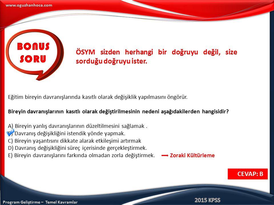 Program Geliştirme – Temel Kavramlar www.oguzhanhoca.com Eğitim bireyin davranışlarında kasıtlı olarak değişiklik yapılmasını öngörür. Bireyin davranı