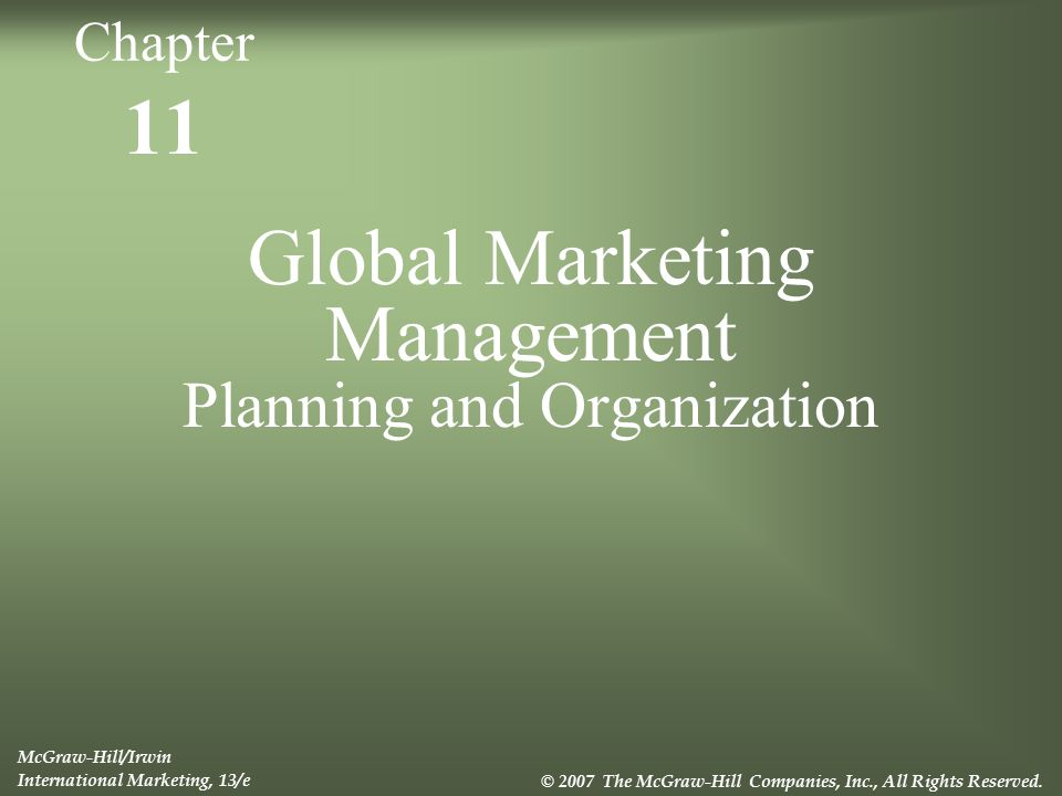 11 Global Marketing Management Planning and Organization McGraw-Hill/Irwin International Marketing, 13/e © 2007 The McGraw-Hill Companies, Inc., All R