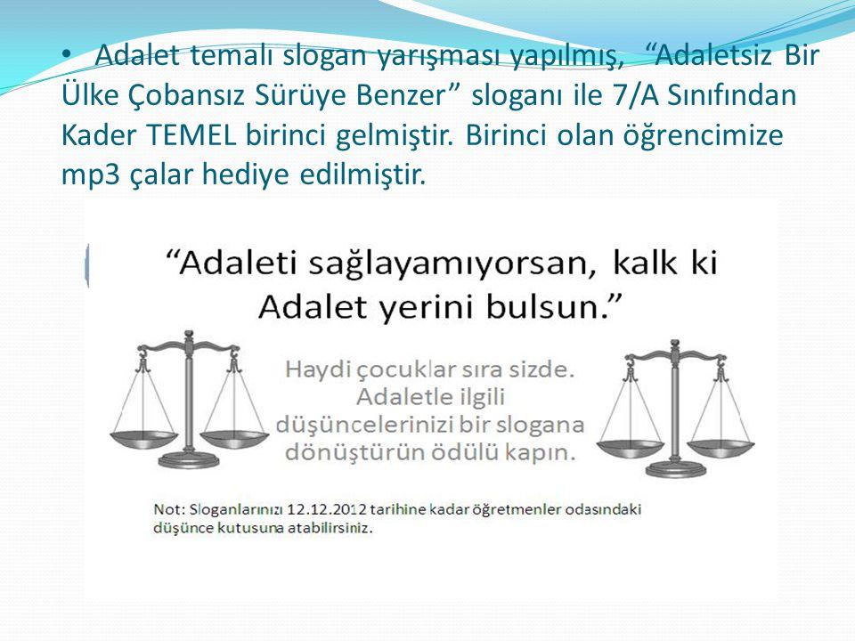 Adalet temalı slogan yarışması yapılmış, Adaletsiz Bir Ülke Çobansız Sürüye Benzer sloganı ile 7/A Sınıfından Kader TEMEL birinci gelmiştir.