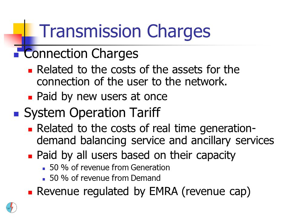 Transmission Charges Connection Charges Related to the costs of the assets for the connection of the user to the network. Paid by new users at once Sy