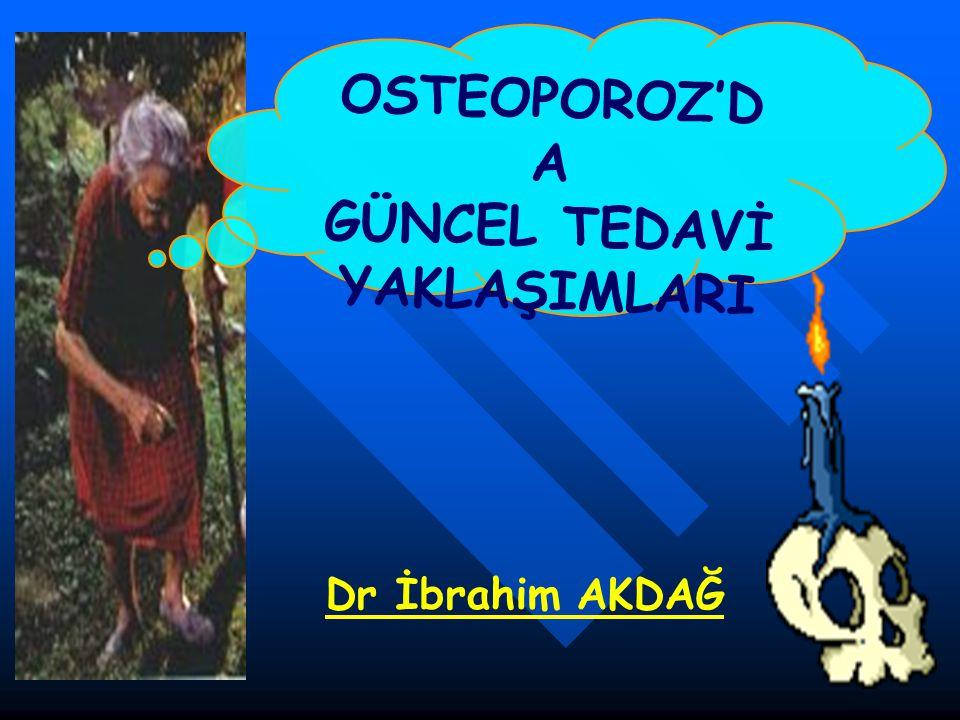 OSTEOPOROZ'D A GÜNCEL TEDAVİ YAKLAŞIMLARI Dr İbrahim AKDAĞ