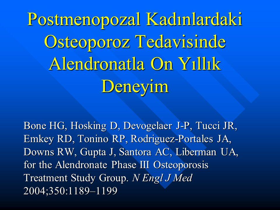 Postmenopozal Kadınlardaki Osteoporoz Tedavisinde Alendronatla On Yıllık Deneyim Bone HG, Hosking D, Devogelaer J-P, Tucci JR, Emkey RD, Tonino RP, Ro