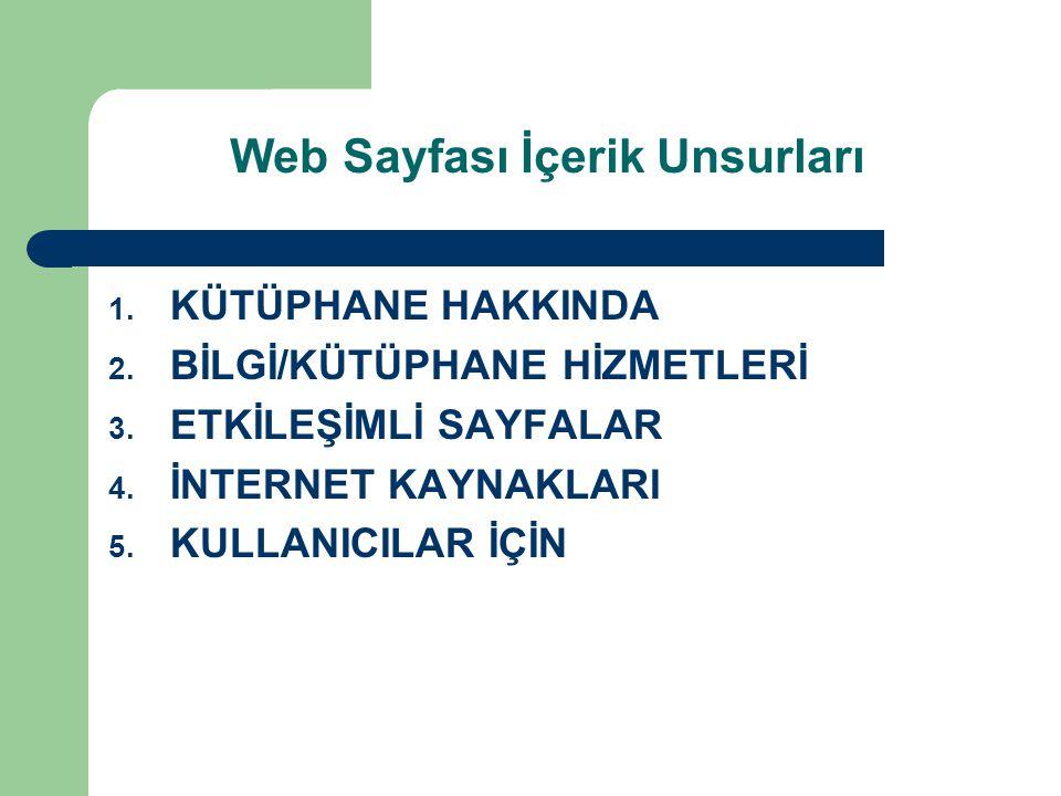 Web Sayfası İçerik Unsurları 1. KÜTÜPHANE HAKKINDA 2. BİLGİ/KÜTÜPHANE HİZMETLERİ 3. ETKİLEŞİMLİ SAYFALAR 4. İNTERNET KAYNAKLARI 5. KULLANICILAR İÇİN