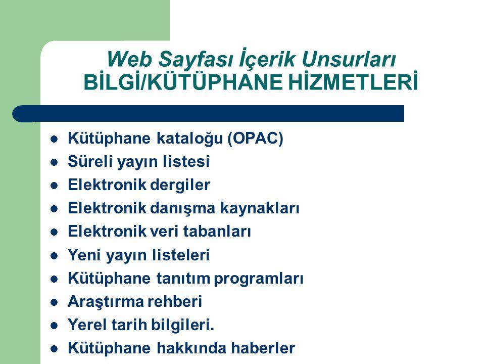 Web Sayfası İçerik Unsurları BİLGİ/KÜTÜPHANE HİZMETLERİ Kütüphane kataloğu (OPAC) Süreli yayın listesi Elektronik dergiler Elektronik danışma kaynakla