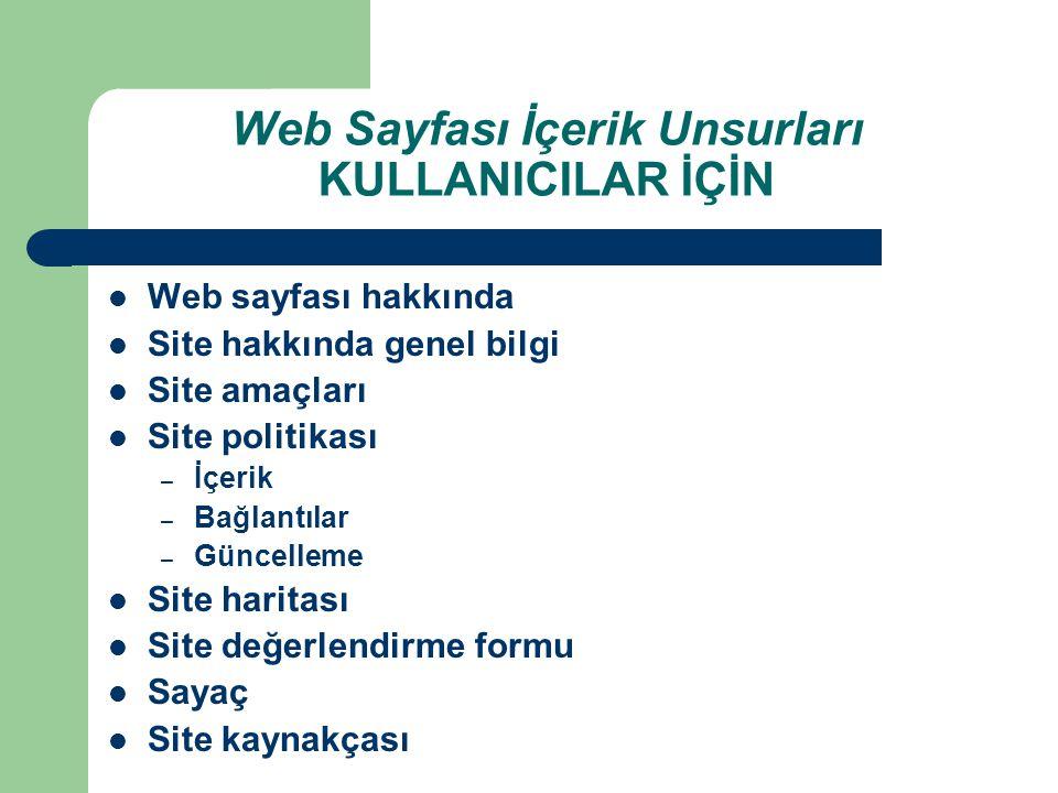 Web Sayfası İçerik Unsurları KULLANICILAR İÇİN Web sayfası hakkında Site hakkında genel bilgi Site amaçları Site politikası – İçerik – Bağlantılar – G