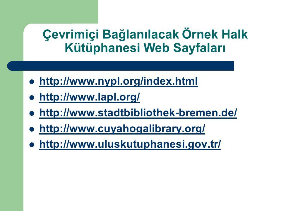 Çevrimiçi Bağlanılacak Örnek Halk Kütüphanesi Web Sayfaları http://www.nypl.org/index.html http://www.lapl.org/ http://www.stadtbibliothek-bremen.de/
