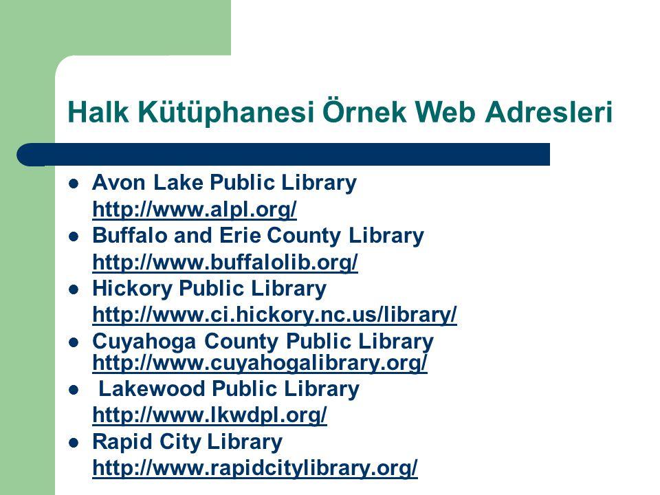 Halk Kütüphanesi Örnek Web Adresleri Avon Lake Public Library http://www.alpl.org/ Buffalo and Erie County Library http://www.buffalolib.org/ Hickory