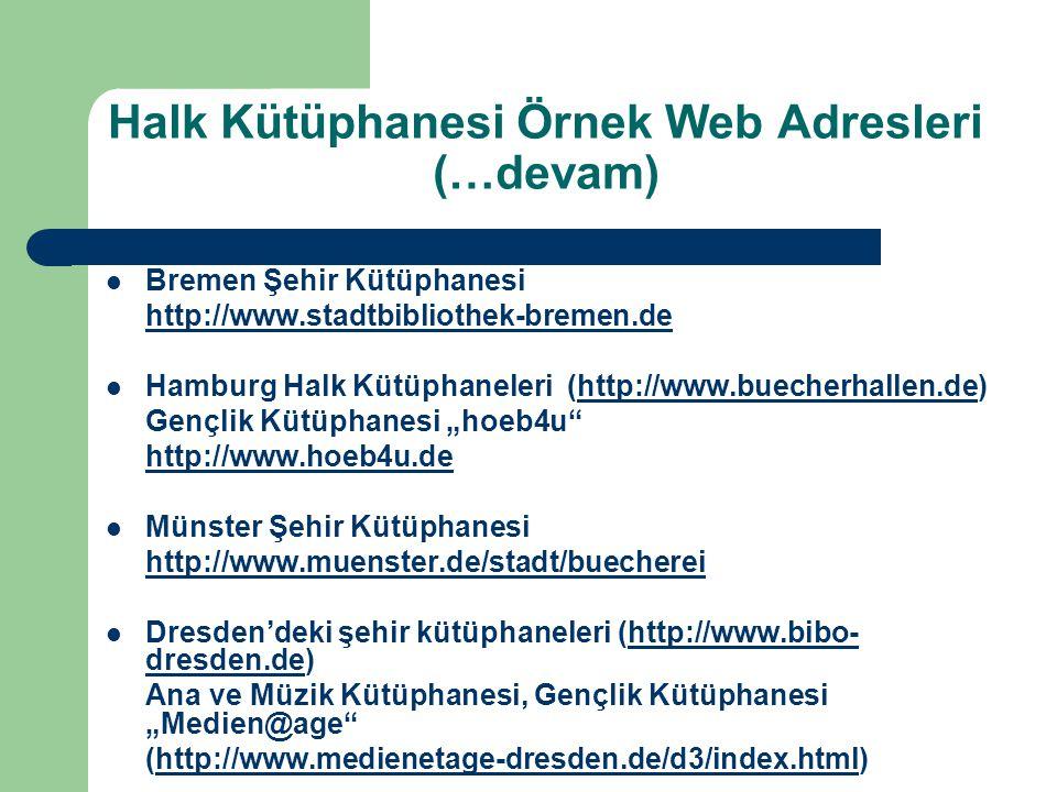 Halk Kütüphanesi Örnek Web Adresleri (…devam) Bremen Şehir Kütüphanesi http://www.stadtbibliothek-bremen.de Hamburg Halk Kütüphaneleri (http://www.bue