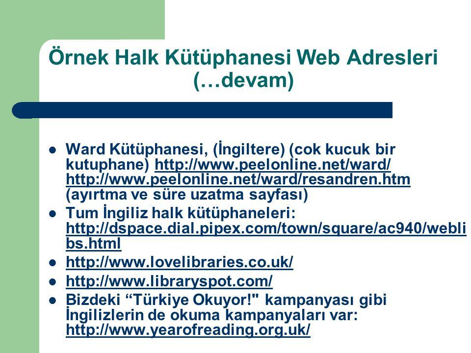 Örnek Halk Kütüphanesi Web Adresleri (…devam) Ward Kütüphanesi, (İngiltere) (cok kucuk bir kutuphane) http://www.peelonline.net/ward/ http://www.peelo