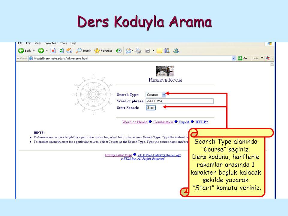 """Ders Koduyla Arama Search Type alanında """"Course"""" seçiniz. Ders kodunu, harflerle rakamlar arasında 1 karakter boşluk kalacak şekilde yazarak """"Start"""" k"""