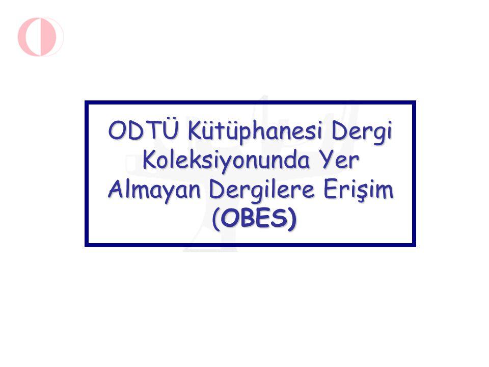 ODTÜ Kütüphanesi Dergi Koleksiyonunda Yer Almayan Dergilere Erişim (OBES)