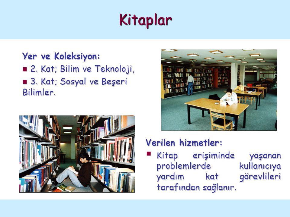 Kitaplar Yer ve Koleksiyon: 2. Kat; Bilim ve Teknoloji, 2. Kat; Bilim ve Teknoloji, 3. Kat; Sosyal ve Beşeri Bilimler. 3. Kat; Sosyal ve Beşeri Biliml