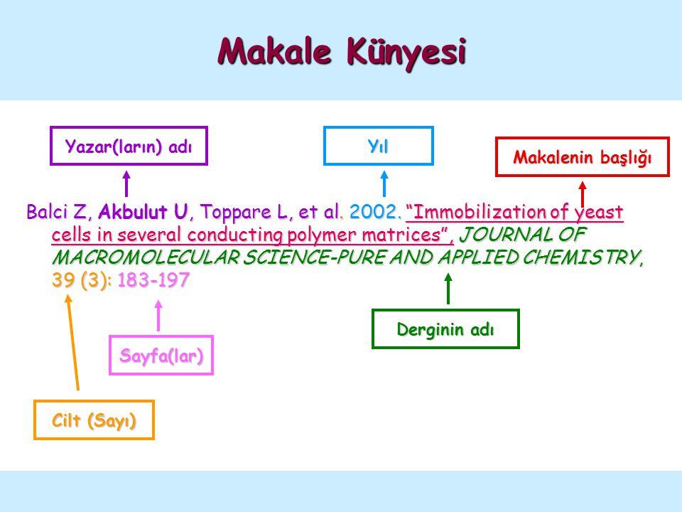 "Makale Künyesi Balci Z, Akbulut U, Toppare L, et al. 2002. ""Immobilization of yeast cells in several conducting polymer matrices"", JOURNAL OF MACROMOL"