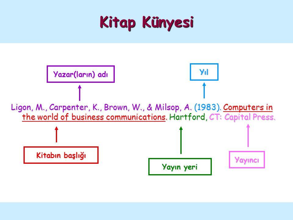 Kitap Künyesi Ligon, M., Carpenter, K., Brown, W., & Milsop, A. (1983). Computers in the world of business communications. Hartford, CT: Capital Press