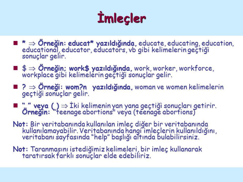 *  Örneğin: educat* yazıldığında, educate, educating, education, educational, educator, educators, vb gibi kelimelerin geçtiği sonuçlar gelir. *  Ör