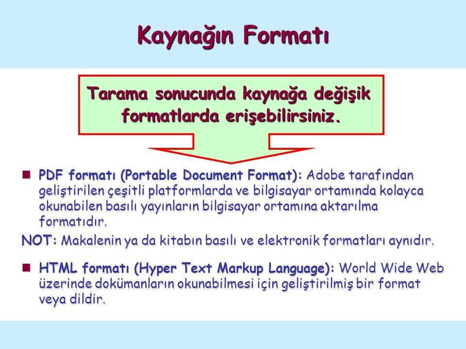 Tarama sonucunda kaynağa değişik formatlarda erişebilirsiniz. PDF formatı (Portable Document Format): Adobe tarafından geliştirilen çeşitli platformla