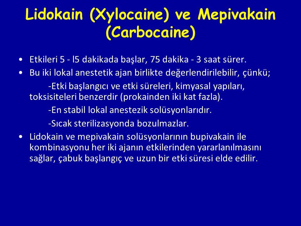 Lidokain (Xylocaine) ve Mepivakain (Carbocaine) Etkileri 5 - l5 dakikada başlar, 75 dakika - 3 saat sürer. Bu iki lokal anestetik ajan birlikte değerl