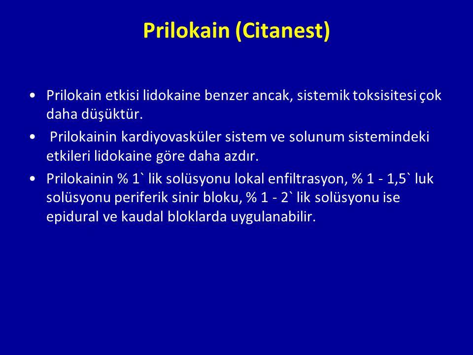 Prilokain (Citanest) Prilokain etkisi lidokaine benzer ancak, sistemik toksisitesi çok daha düşüktür. Prilokainin kardiyovasküler sistem ve solunum si