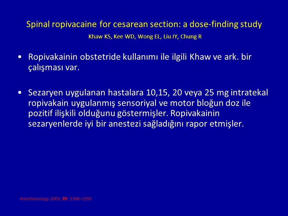 Spinal ropivacaine for cesarean section: a dose-finding study Khaw KS, Kee WD, Wong EL, Liu JY, Chung R Ropivakainin obstetride kullanımı ile ilgili K