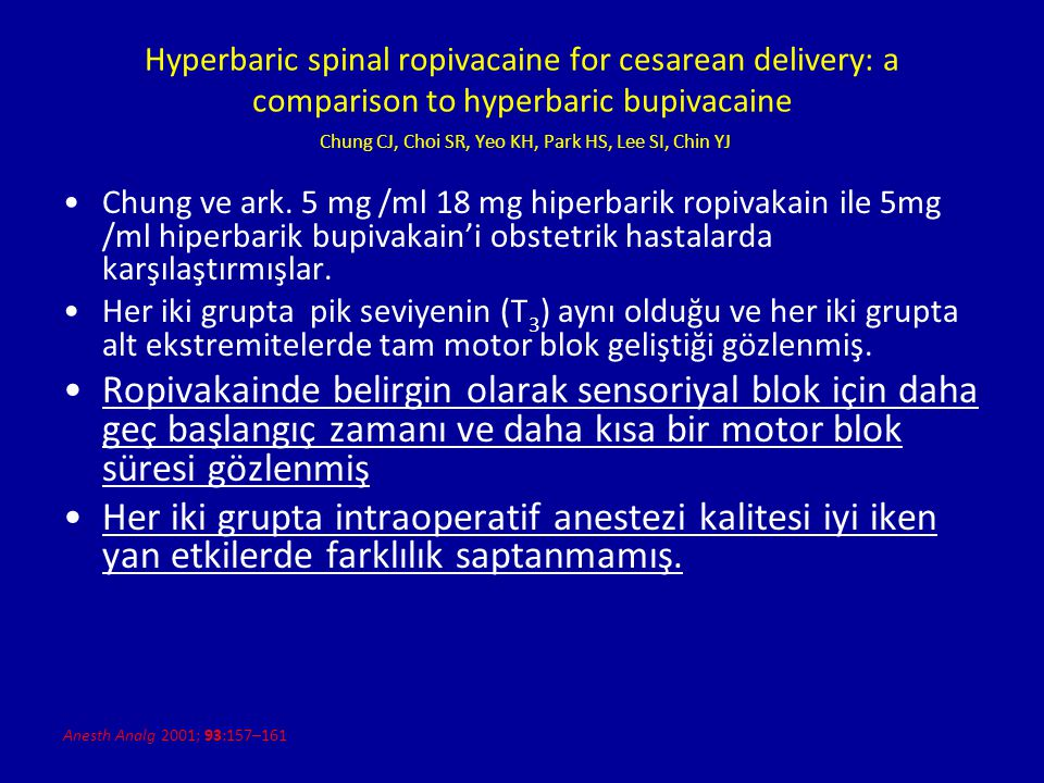 Hyperbaric spinal ropivacaine for cesarean delivery: a comparison to hyperbaric bupivacaine Chung CJ, Choi SR, Yeo KH, Park HS, Lee SI, Chin YJ Chung
