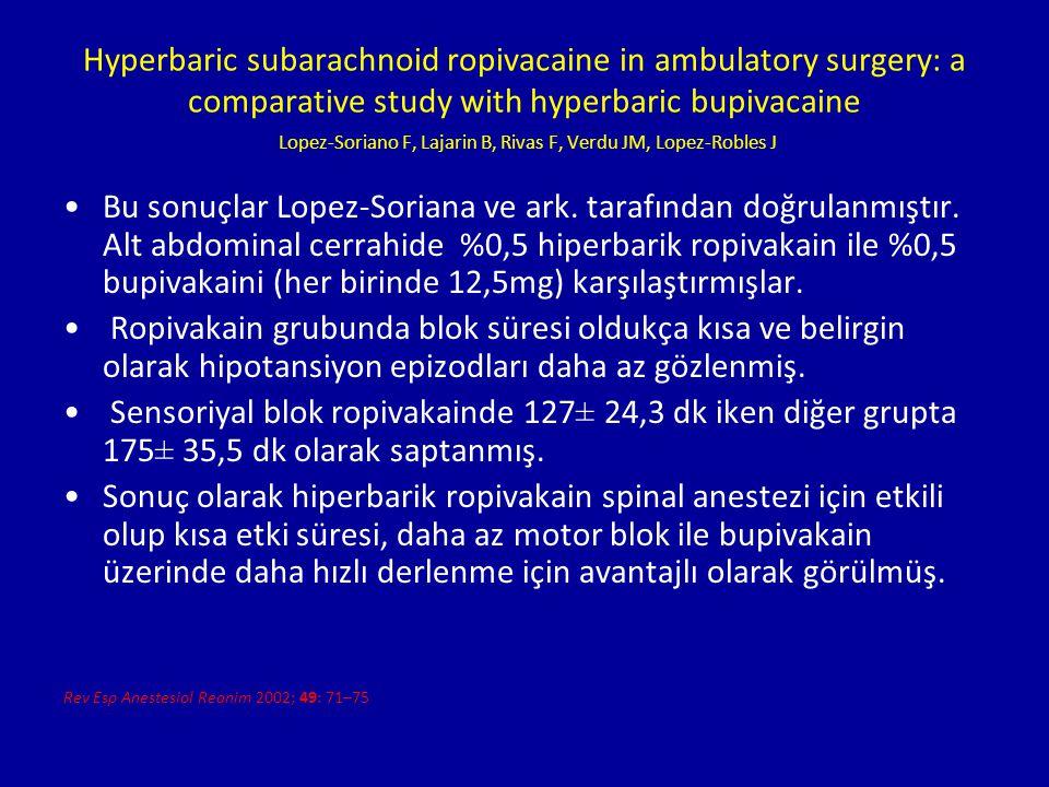 Hyperbaric subarachnoid ropivacaine in ambulatory surgery: a comparative study with hyperbaric bupivacaine Lopez-Soriano F, Lajarin B, Rivas F, Verdu