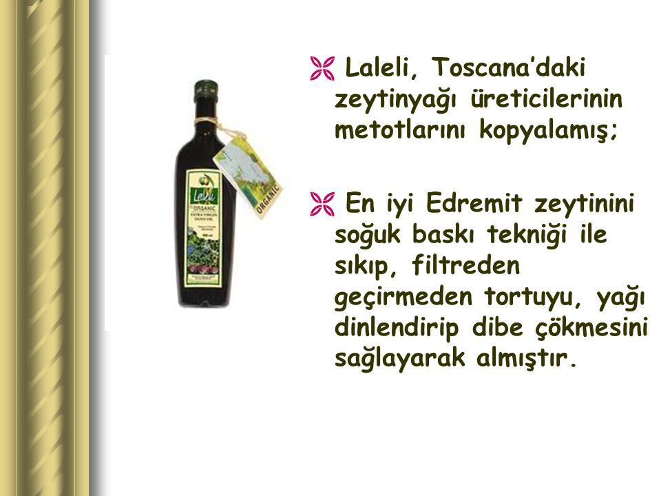  Laleli, Toscana'daki zeytinyağı üreticilerinin metotlarını kopyalamış;  En iyi Edremit zeytinini soğuk baskı tekniği ile sıkıp, filtreden geçirmede