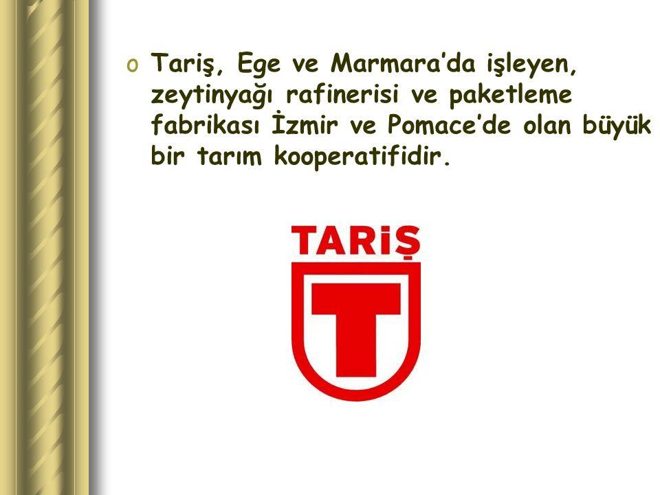 oTariş, Ege ve Marmara'da işleyen, zeytinyağı rafinerisi ve paketleme fabrikası İzmir ve Pomace'de olan büyük bir tarım kooperatifidir.