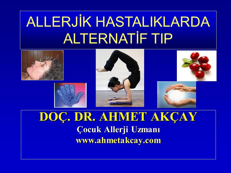 DOÇ. DR. AHMET AKÇAY Çocuk Allerji Uzmanı www.ahmetakcay.com ALLERJİK HASTALIKLARDA ALTERNATİF TIP