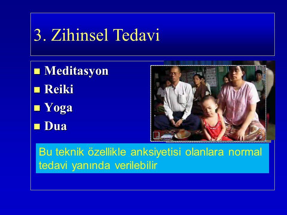 Meditasyon Meditasyon Reiki Reiki Yoga Yoga Dua Dua 3. Zihinsel Tedavi Bu teknik özellikle anksiyetisi olanlara normal tedavi yanında verilebilir