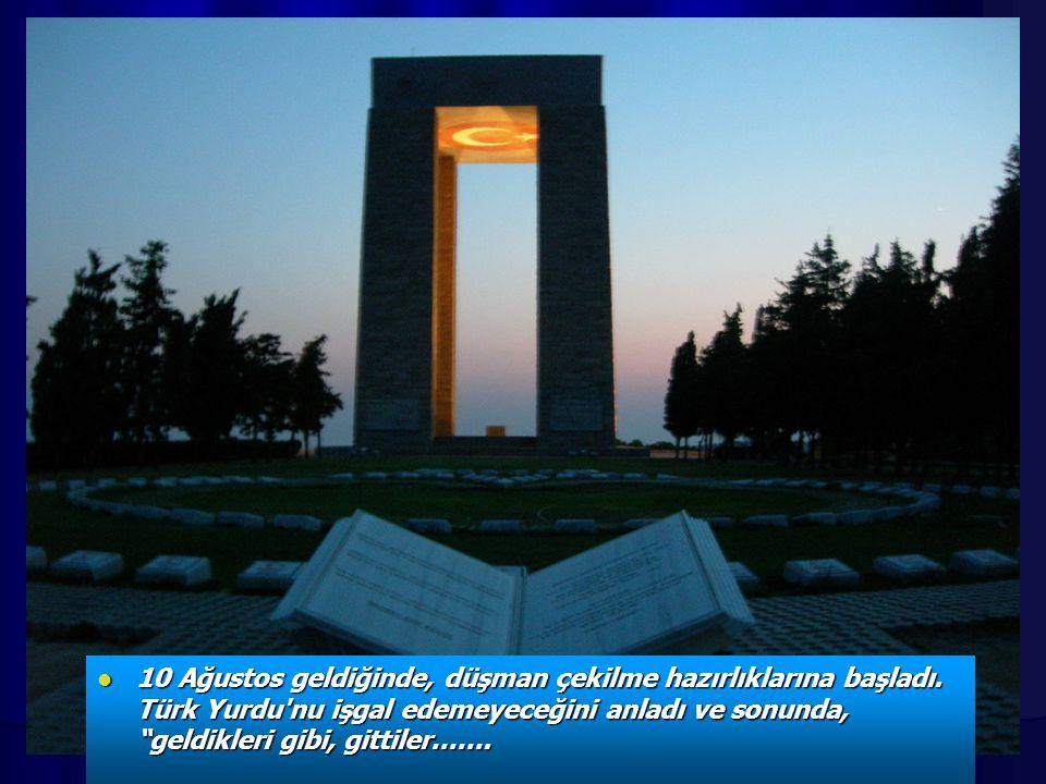 """10 Ağustos geldiğinde, düşman çekilme hazırlıklarına başladı. Türk Yurdu'nu işgal edemeyeceğini anladı ve sonunda, """"geldikleri gibi, gittiler……. 10 Ağ"""