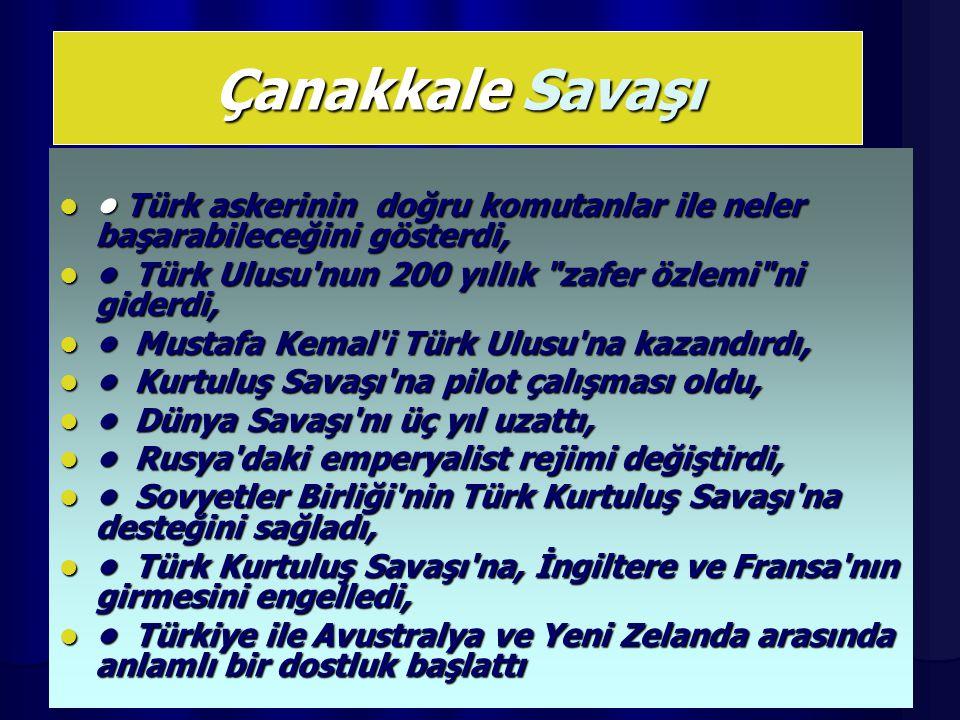 Çanakkale Savaşı Türk askerinin doğru komutanlar ile neler başarabileceğini gösterdi, Türk askerinin doğru komutanlar ile neler başarabileceğini göste
