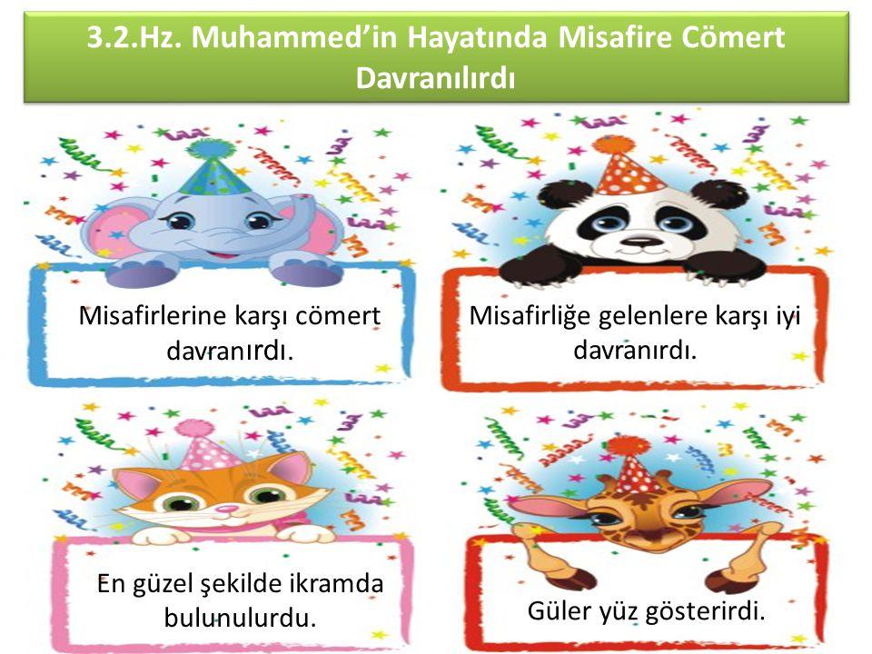 3.2.Hz. Muhammed'in Hayatında Misafire Cömert Davranılırdı Misafirliğe gelenlere karşı iyi davranırdı. Güler yüz gösterirdi. En güzel şekilde ikramda