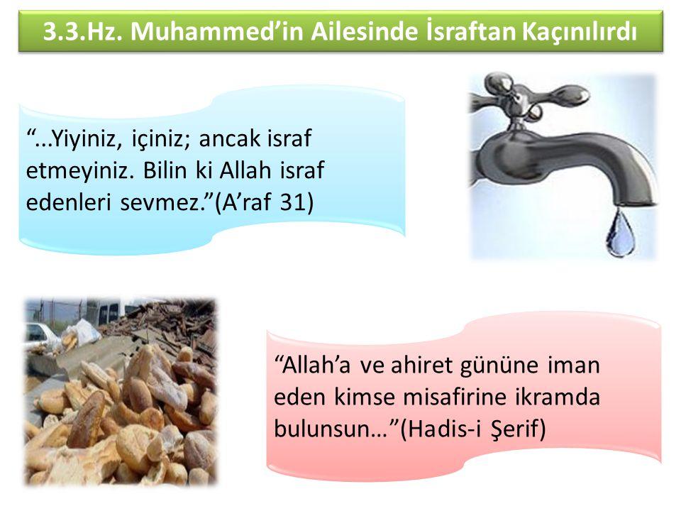"""3.3.Hz. Muhammed'in Ailesinde İsraftan Kaçınılırdı """"...Yiyiniz, içiniz; ancak israf etmeyiniz. Bilin ki Allah israf edenleri sevmez.""""(A'raf 31) """"Allah"""