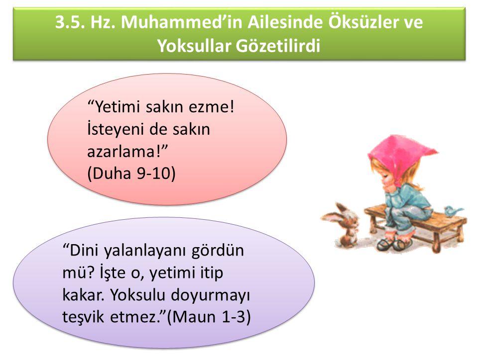 """3.5. Hz. Muhammed'in Ailesinde Öksüzler ve Yoksullar Gözetilirdi """"Yetimi sakın ezme! İsteyeni de sakın azarlama!"""" (Duha 9-10) """"Yetimi sakın ezme! İste"""