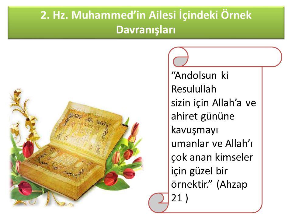 """2. Hz. Muhammed'in Ailesi İçindeki Örnek Davranışları """"Andolsun ki Resulullah sizin için Allah'a ve ahiret gününe kavuşmayı umanlar ve Allah'ı çok ana"""