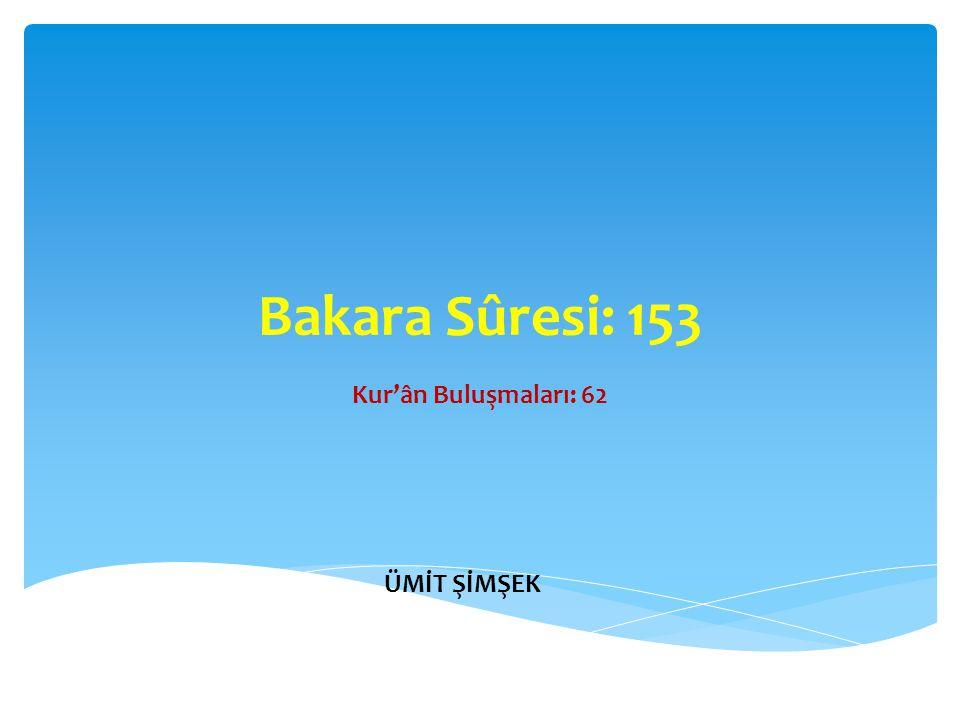 Bakara Sûresi: 153 Kur'ân Buluşmaları: 62 ÜMİT ŞİMŞEK