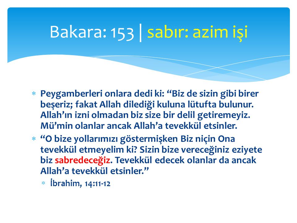 """ Peygamberleri onlara dedi ki: """"Biz de sizin gibi birer beşeriz; fakat Allah dilediği kuluna lütufta bulunur. Allah'ın izni olmadan biz size bir deli"""