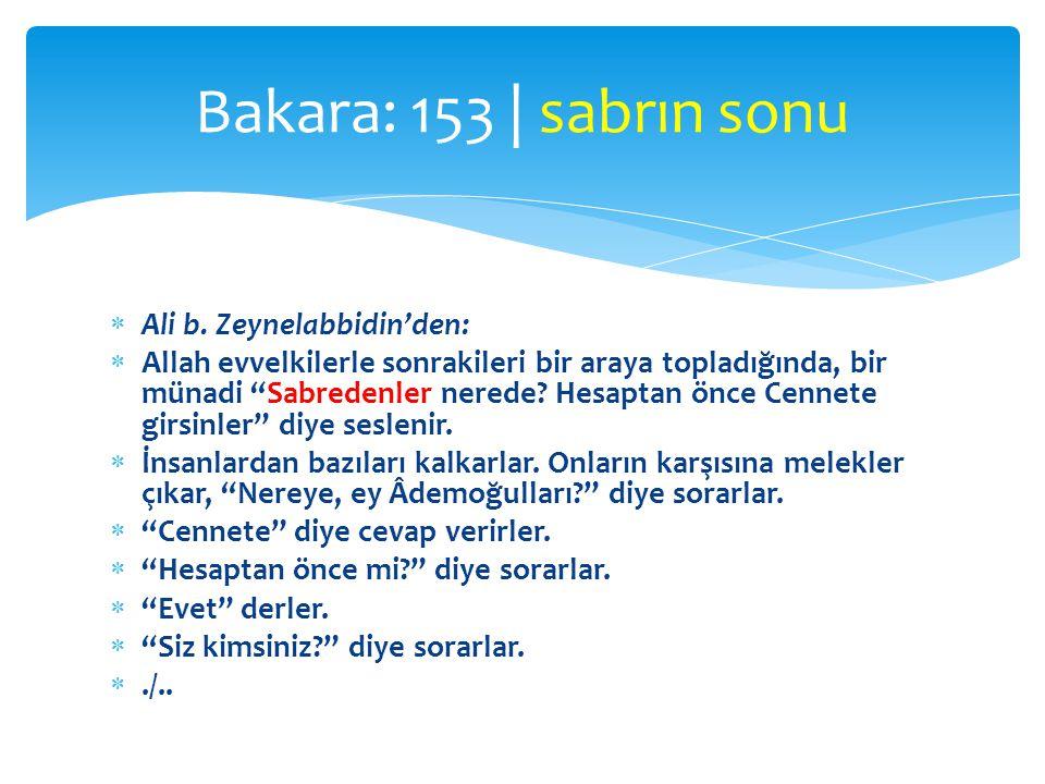 """ Ali b. Zeynelabbidin'den:  Allah evvelkilerle sonrakileri bir araya topladığında, bir münadi """"Sabredenler nerede? Hesaptan önce Cennete girsinler"""""""