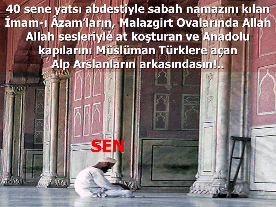 Misafir kaldığı evde gece sabaha kadar ayakta duran ve; Biz Kur'anın bulunduğu odada ayaklarımızı uzatıp yatmaktan hayâ ederiz diyen Osman Gazilerin torunusun!..