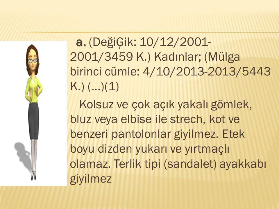 a. a. (DeğiĢik: 10/12/2001- 2001/3459 K.) Kadınlar; (Mülga birinci cümle: 4/10/2013-2013/5443 K.) (…)(1) Kolsuz ve çok açık yakalı gömlek, bluz veya e