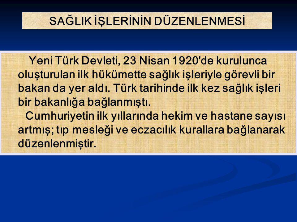 SAĞLIK İŞLERİNİN DÜZENLENMESİ Yeni Türk Devleti, 23 Nisan 1920'de kurulunca oluşturulan ilk hükümette sağlık işleriyle görevli bir bakan da yer aldı.