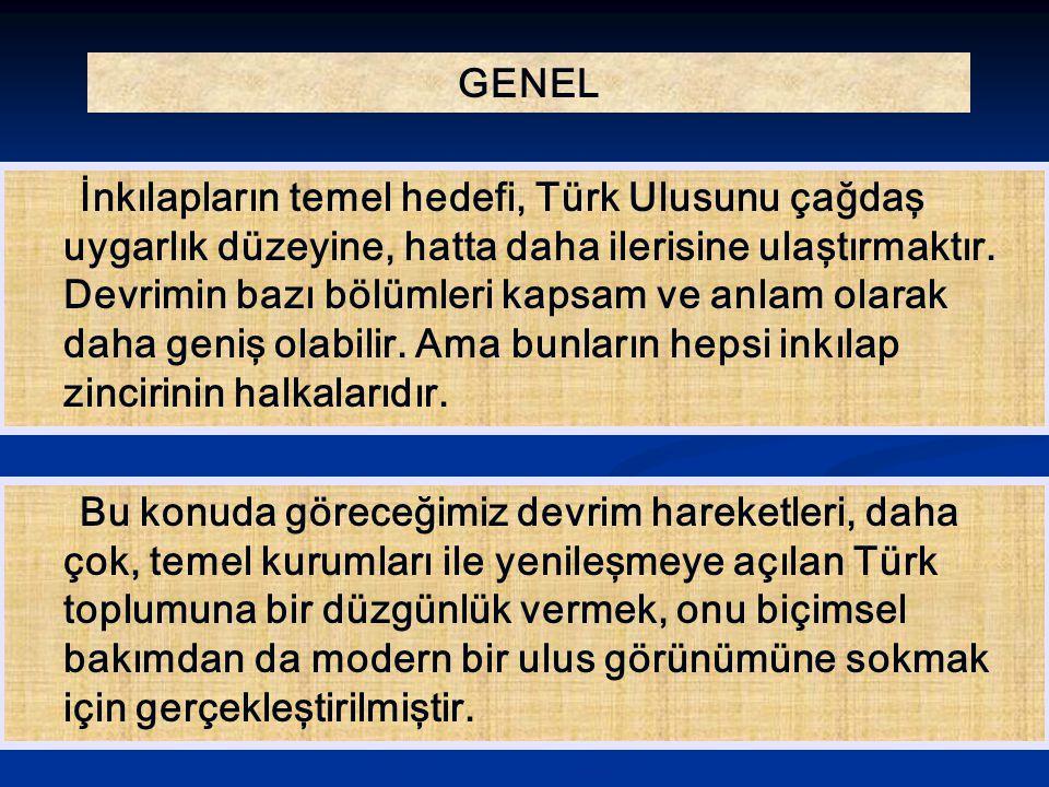 GENEL İnkılapların temel hedefi, Türk Ulusunu çağdaş uygarlık düzeyine, hatta daha ilerisine ulaştırmaktır. Devrimin bazı bölümleri kapsam ve anlam ol