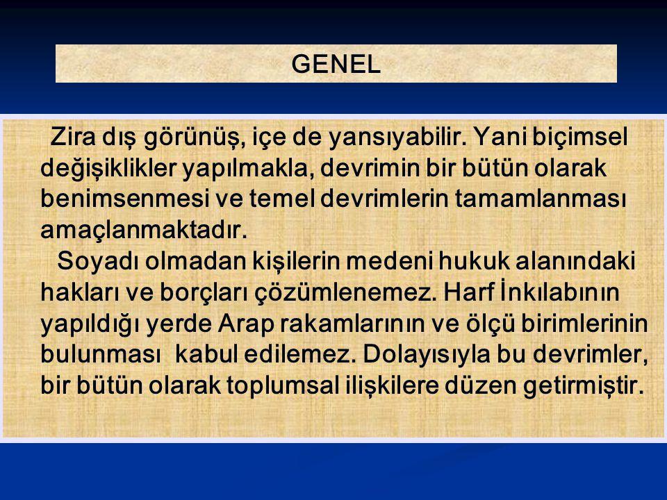 Bu değişiklikleri Türk İnkılabı açısından değerlendirecek olursak; - Din ile kılık-kıyafetin hiçbir ilişkisi olmadığının anlaşılması, laiklik ilkesinin yerleşmesi için gerekli idi.