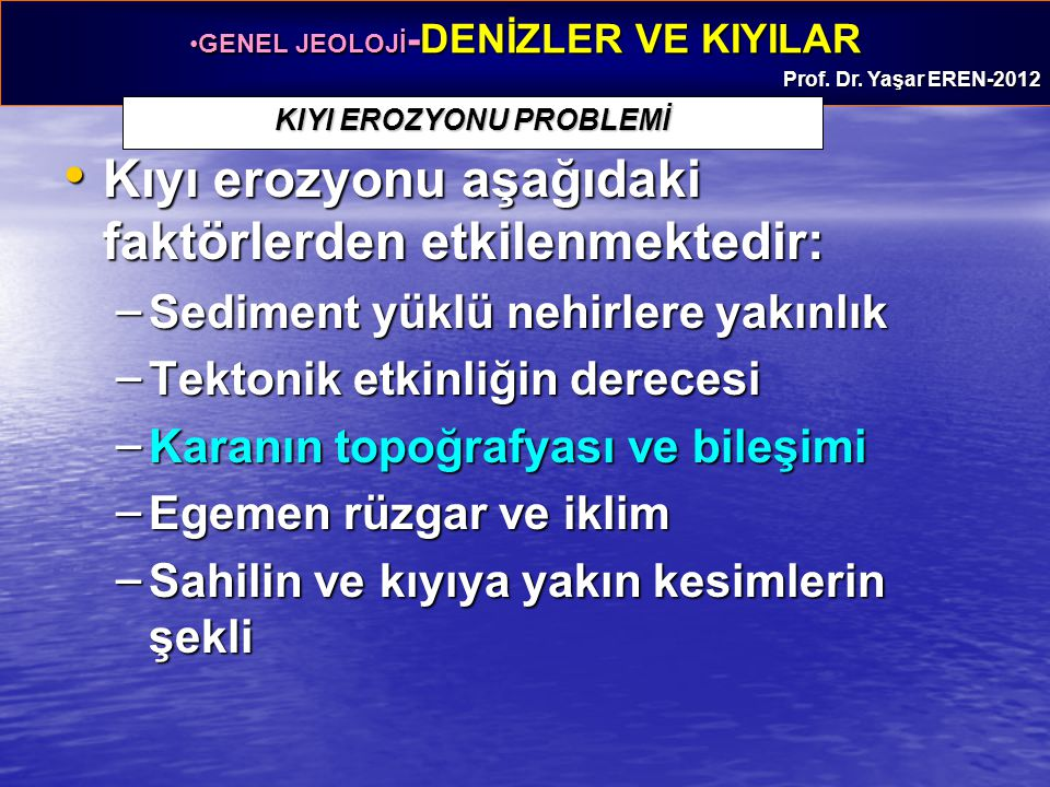 GENEL JEOLOJİ -DENİZLER VE KIYILARGENEL JEOLOJİ -DENİZLER VE KIYILAR Prof. Dr. Yaşar EREN-2012 KIYI EROZYONU PROBLEMİ Kıyı erozyonu aşağıdaki faktörle